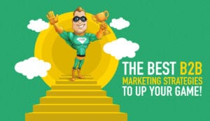 The Best B2B Marketing Strategies to Up Your Game! - JMH