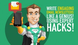 Write Engaging Email Newsletters Like a GENIUS!