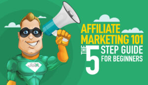 Affiliate Marketing 101 - The 5 Step Guide for Beginners